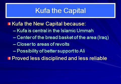 Kufa the Capital Kufa the New Capital because: