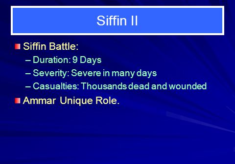 Siffin II Siffin Battle: Ammar Unique Role. Duration: 9 Days