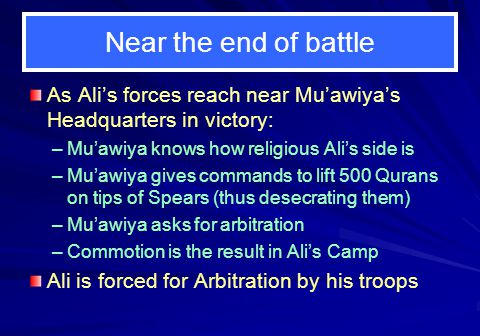 Near the end of battle As Ali's forces reach near Mu'awiya's Headquarters in victory: Mu'awiya knows how religious Ali's side is.