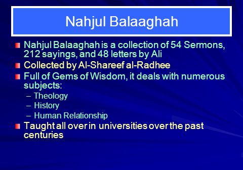 Nahjul Balaaghah Nahjul Balaaghah is a collection of 54 Sermons, 212 sayings, and 48 letters by Ali.
