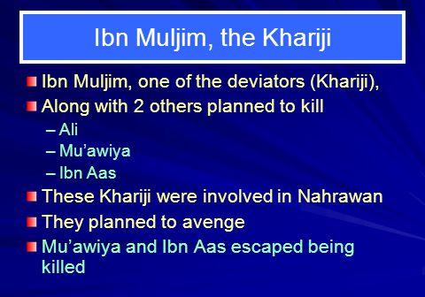 Ibn Muljim, the Khariji Ibn Muljim, one of the deviators (Khariji),