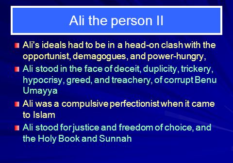 Ali the person II Ali s ideals had to be in a head-on clash with the opportunist, demagogues, and power-hungry,