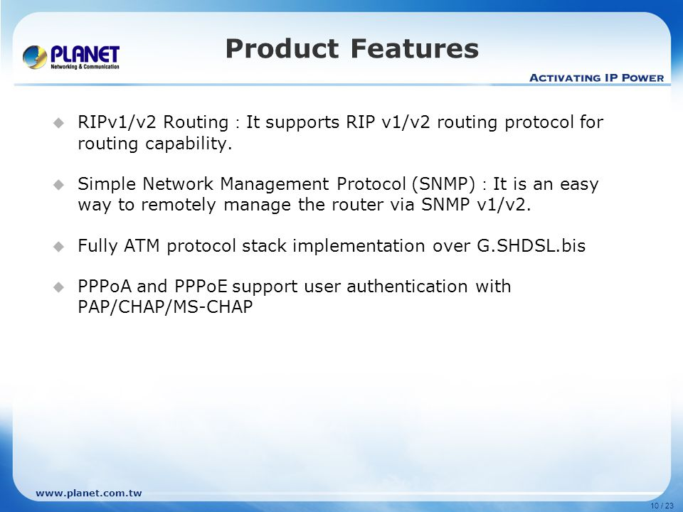 Product Features RIPv1/v2 Routing:It supports RIP v1/v2 routing protocol for routing capability.