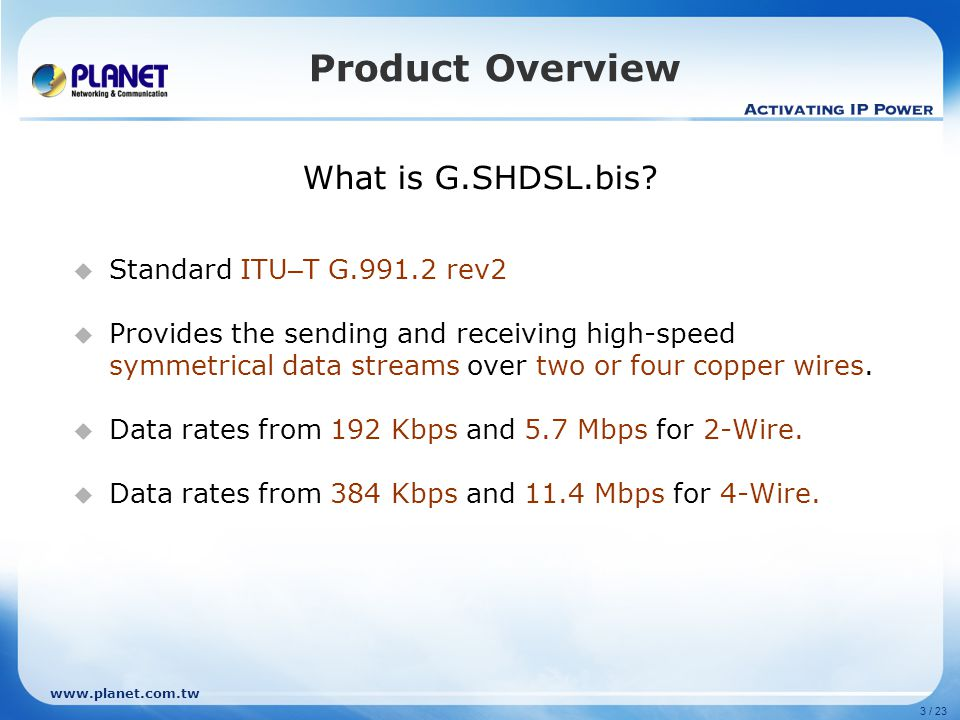 Product Overview What is G.SHDSL.bis Standard ITU–T G.991.2 rev2