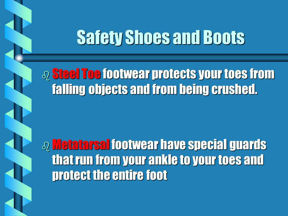Safety Shoes and Boots Steel Toe footwear protects your toes from falling objects and from being crushed.