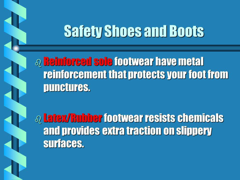 Safety Shoes and Boots Reinforced sole footwear have metal reinforcement that protects your foot from punctures.