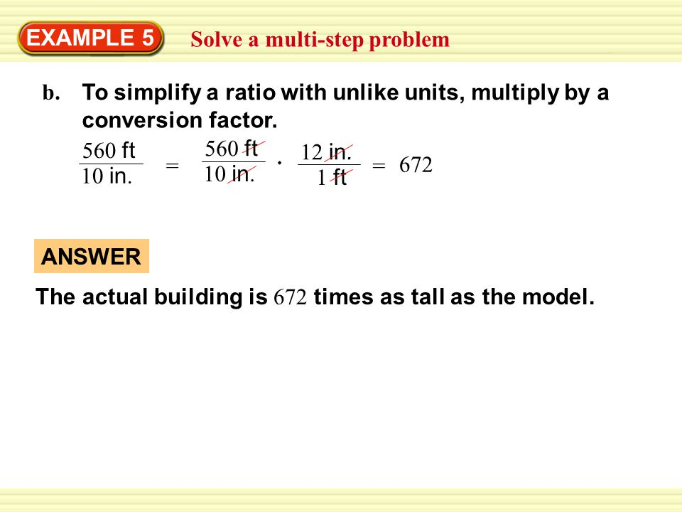 EXAMPLE 5 Solve a multi-step problem. b. To simplify a ratio with unlike units, multiply by a conversion factor.