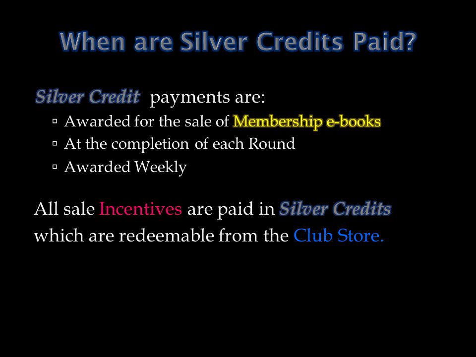 When are Silver Credits Paid