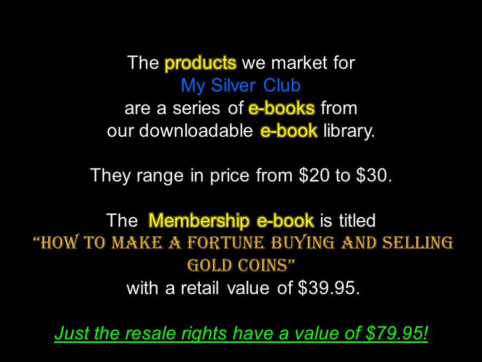 The products we market for My Silver Club are a series of e-books from