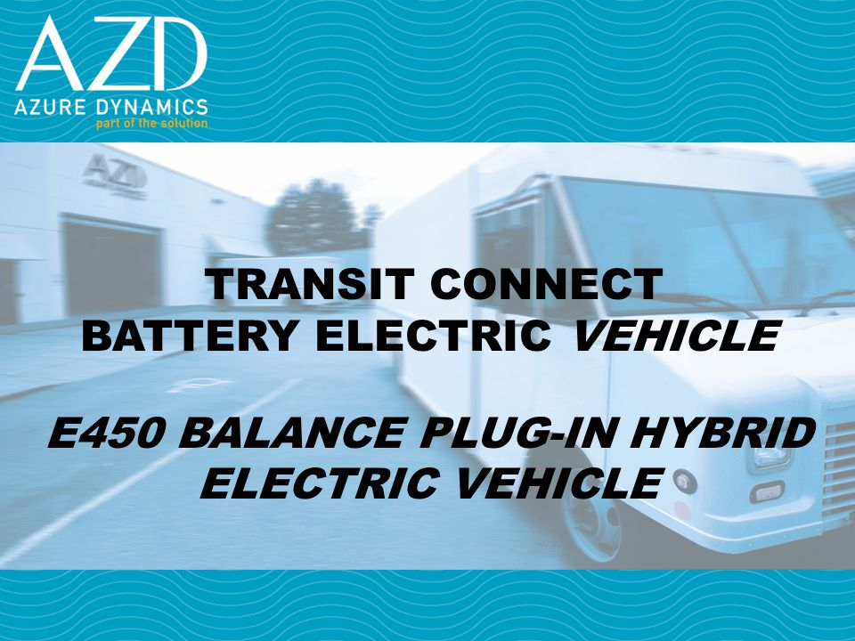 Transit Connect Battery Electric Vehicle E450 Balance PLUG-IN Hybrid Electric VEHICLE