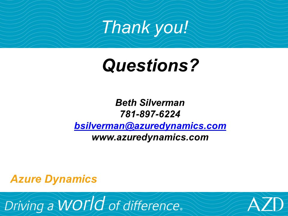 Thank you! Questions Azure Dynamics Beth Silverman 781-897-6224