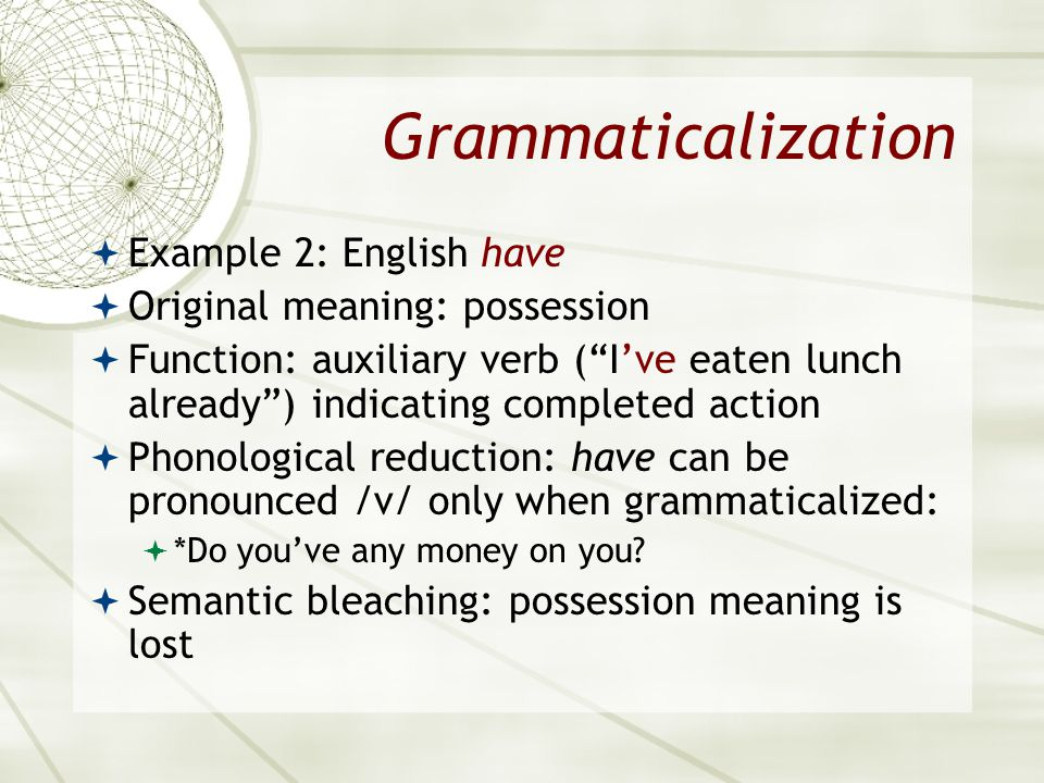 Grammaticalization Example 2: English have