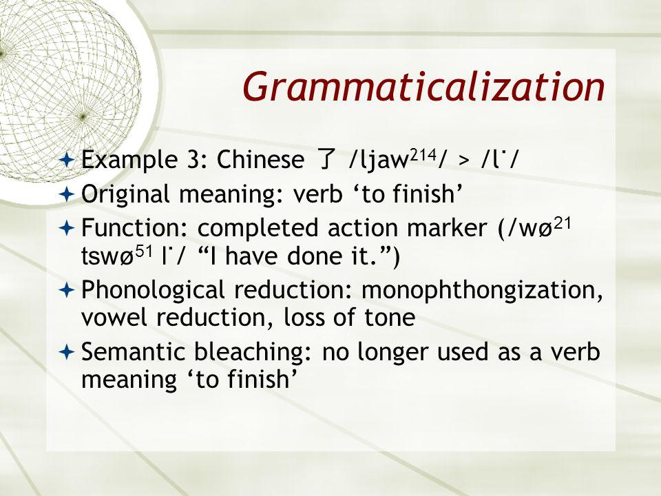 Grammaticalization Example 3: Chinese 了 /ljaw214/ > /l˙/