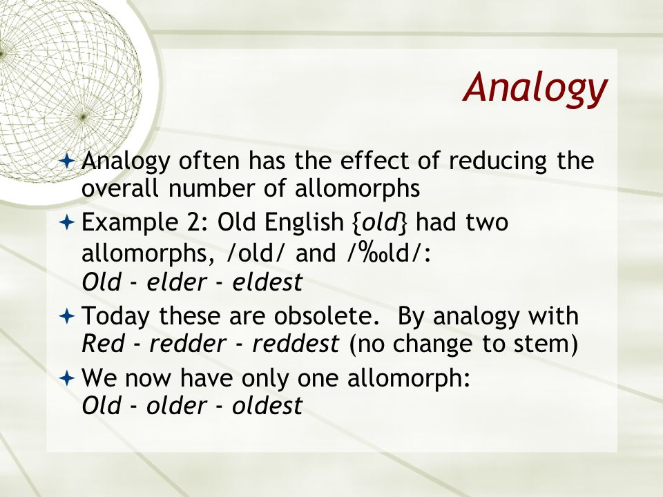 Asian 401 May 11, 2005. Analogy. Analogy often has the effect of reducing the overall number of allomorphs.
