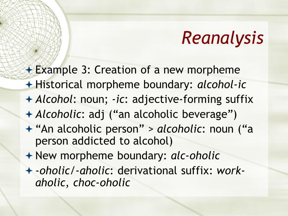 Reanalysis Example 3: Creation of a new morpheme