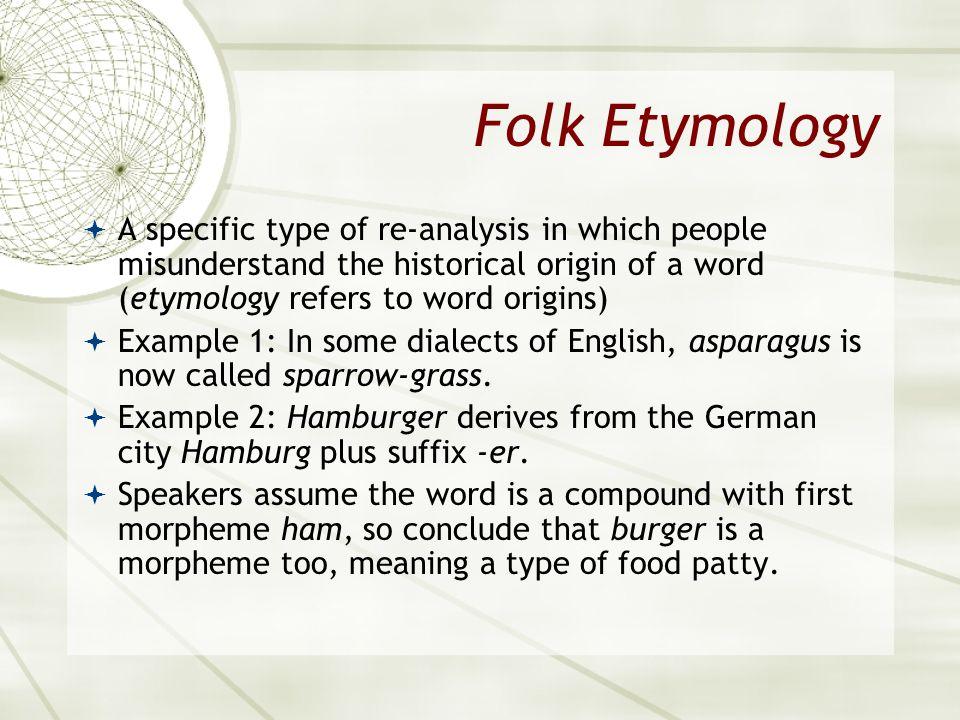 Asian 401 May 11, 2005. Folk Etymology.