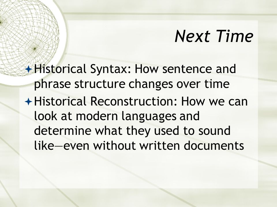 Asian 401 May 11, 2005. Next Time. Historical Syntax: How sentence and phrase structure changes over time.