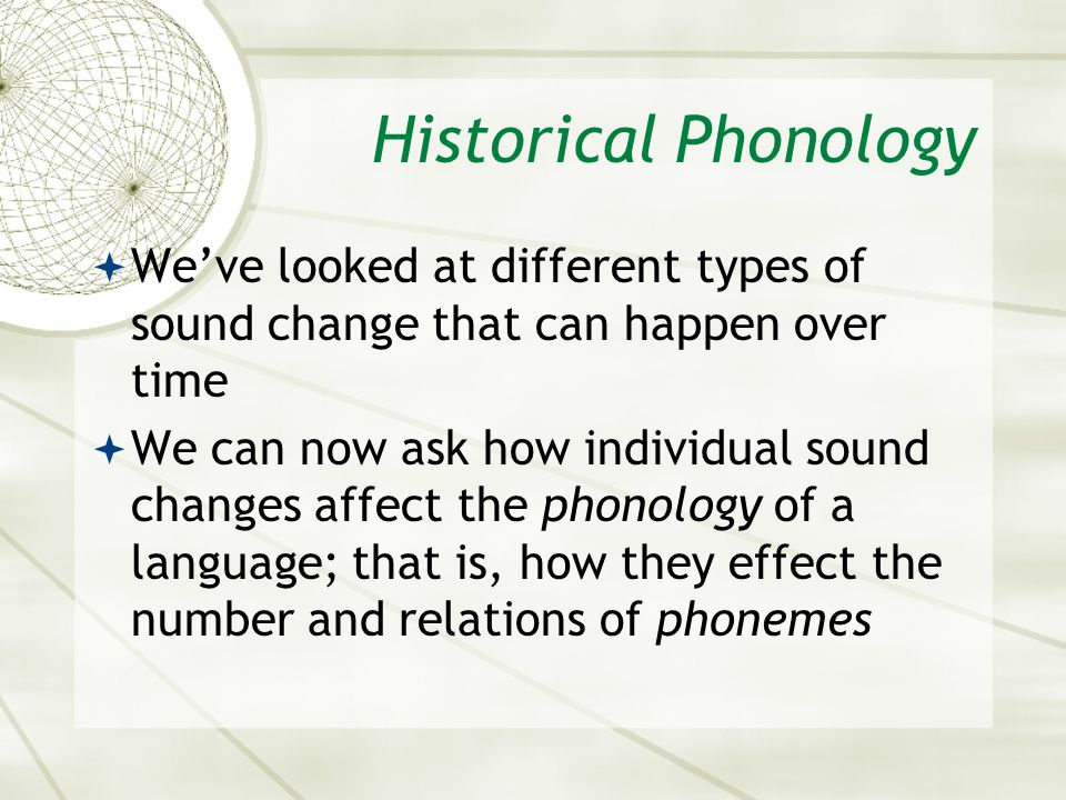 Asian 401 May 11, 2005. Historical Phonology. We've looked at different types of sound change that can happen over time.