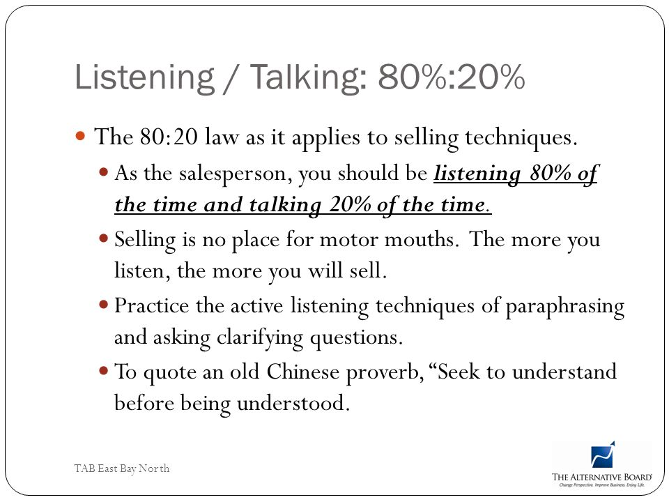 Listening / Talking: 80%:20%