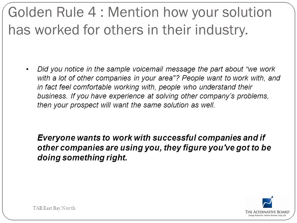 Golden Rule 4 : Mention how your solution has worked for others in their industry.
