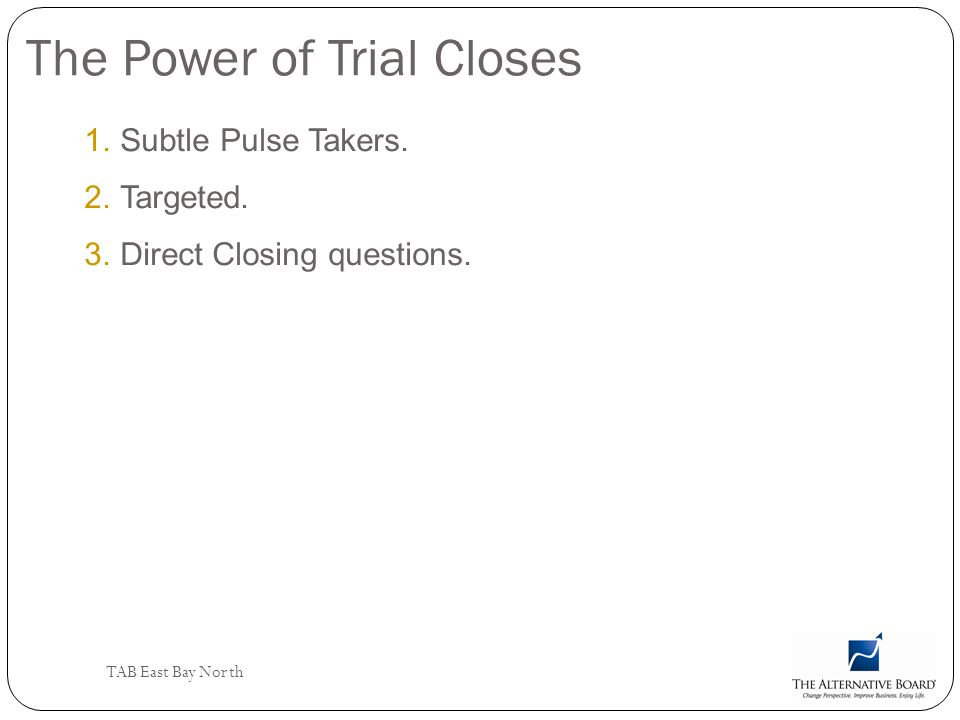 The Power of Trial Closes