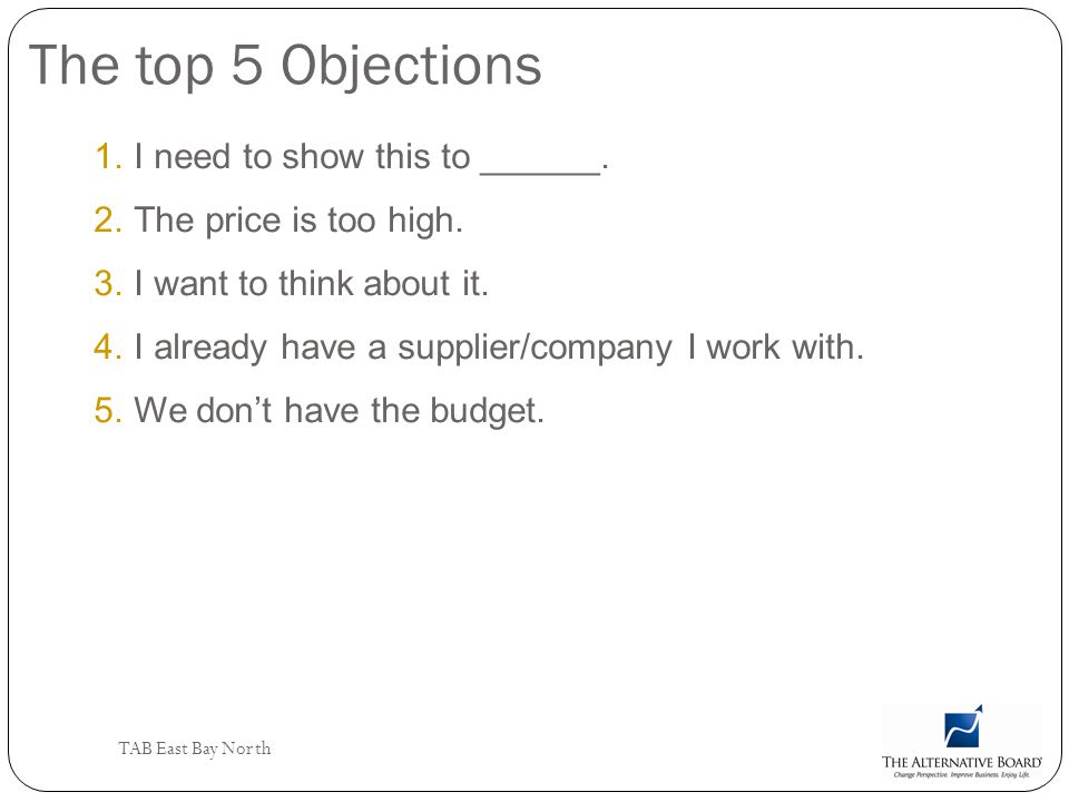 The top 5 Objections I need to show this to ______.