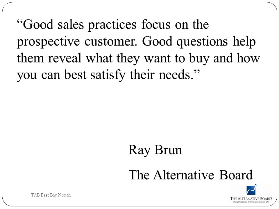 Good sales practices focus on the prospective customer