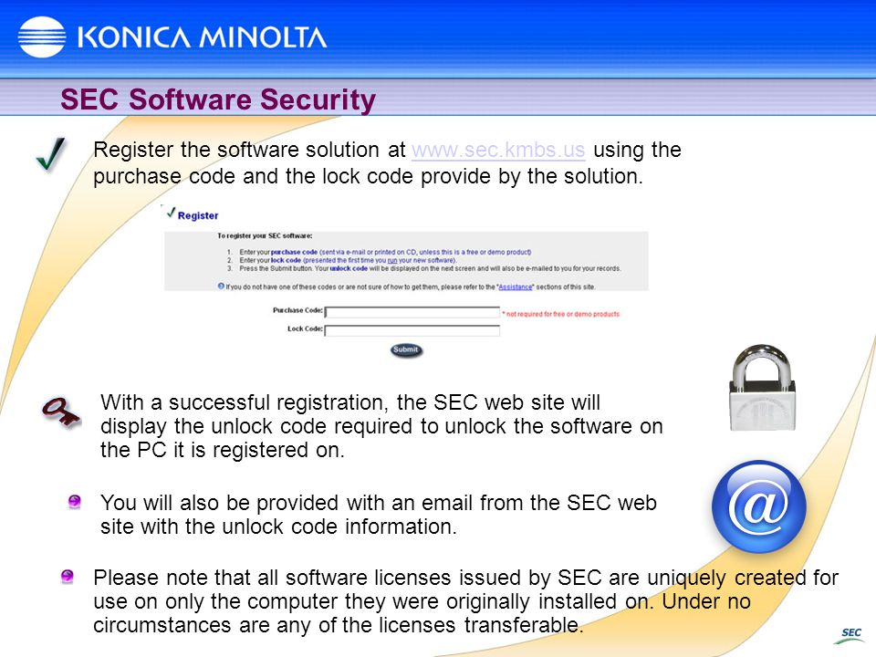SEC Software Security Register the software solution at www.sec.kmbs.us using the purchase code and the lock code provide by the solution.