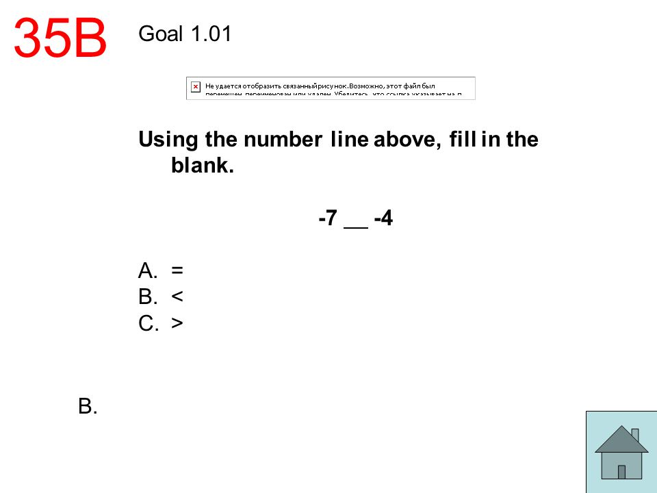 35B Goal 1.01 Using the number line above, fill in the blank. -7 -4 =
