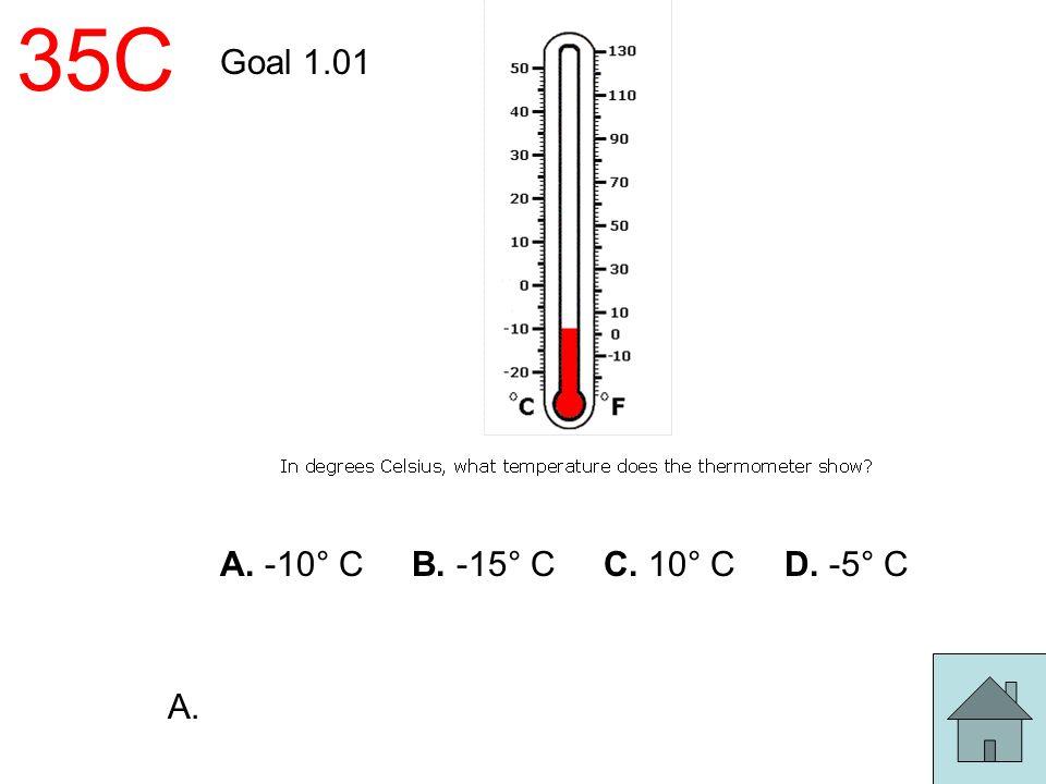 35C Goal 1.01 A. -10° C B. -15° C C. 10° C D. -5° C A.