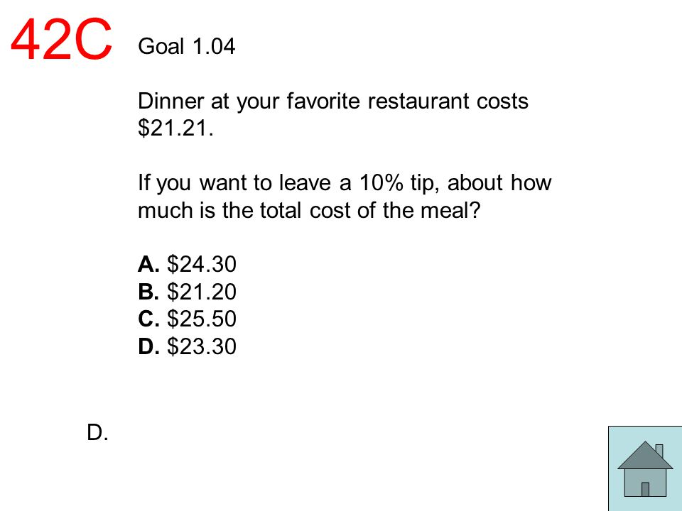 42C Goal 1.04 Dinner at your favorite restaurant costs $21.21.