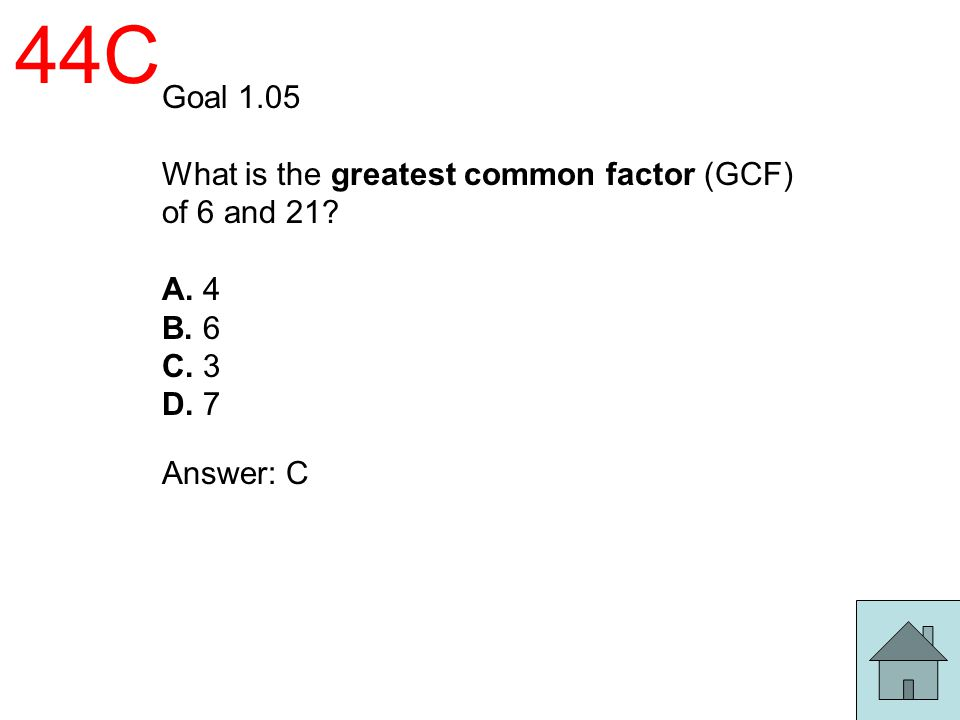 44C Goal 1.05 What is the greatest common factor (GCF) of 6 and 21