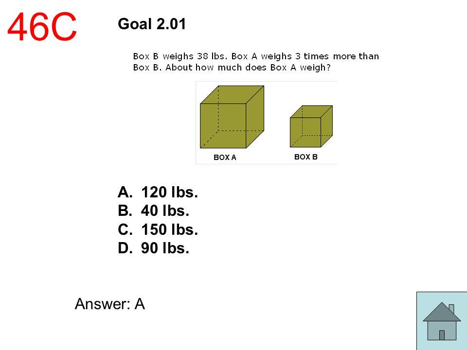 46C Goal 2.01 120 lbs. 40 lbs. 150 lbs. 90 lbs. Answer: A
