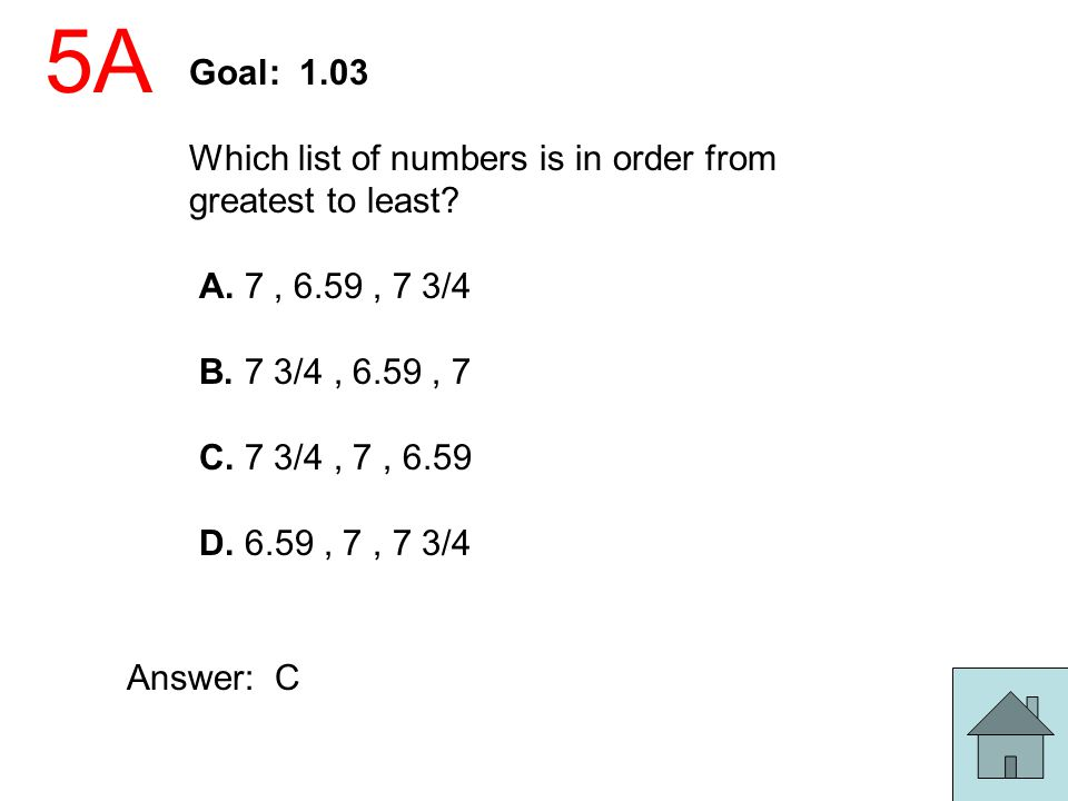 5A Goal: 1.03. Which list of numbers is in order from greatest to least