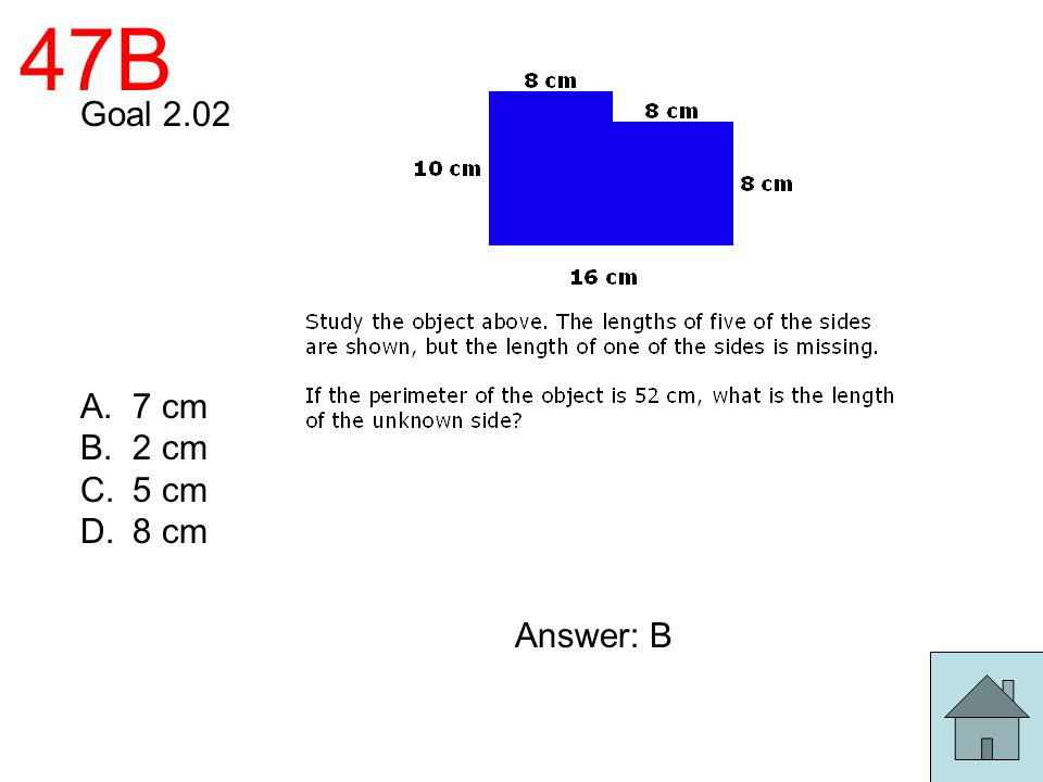 47B Goal 2.02 7 cm 2 cm 5 cm 8 cm Answer: B