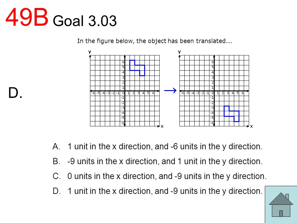 49B Goal 3.03. 1 unit in the x direction, and -6 units in the y direction. -9 units in the x direction, and 1 unit in the y direction.