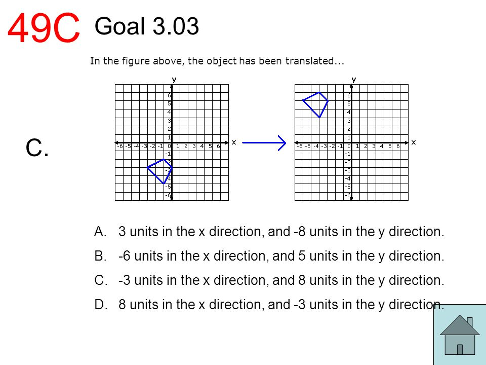 49C Goal 3.03. 3 units in the x direction, and -8 units in the y direction. -6 units in the x direction, and 5 units in the y direction.