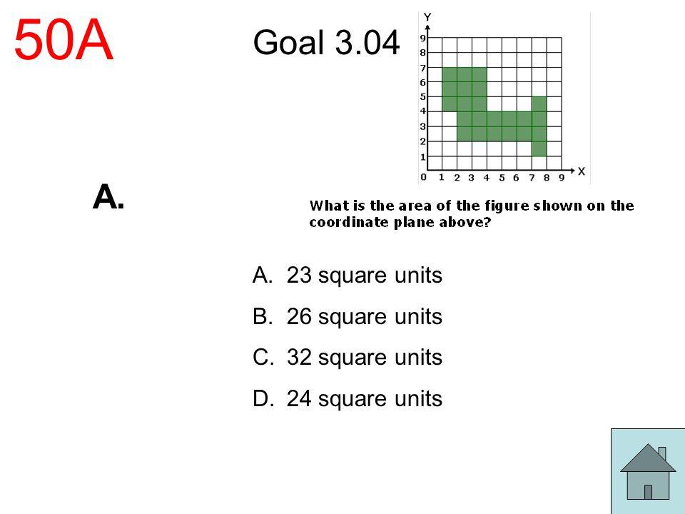 50A Goal 3.04 A. 23 square units 26 square units 32 square units