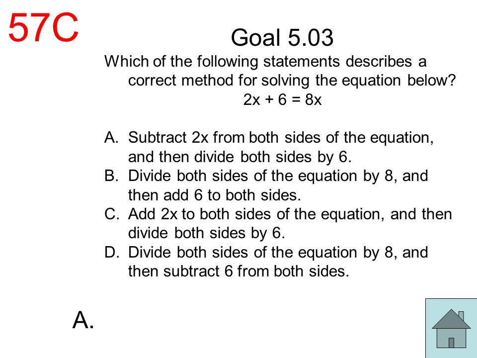 57C Goal 5.03. Which of the following statements describes a correct method for solving the equation below