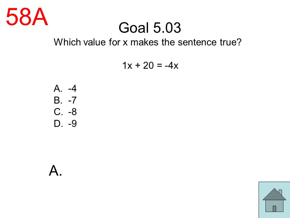 58A Goal 5.03 A. Which value for x makes the sentence true