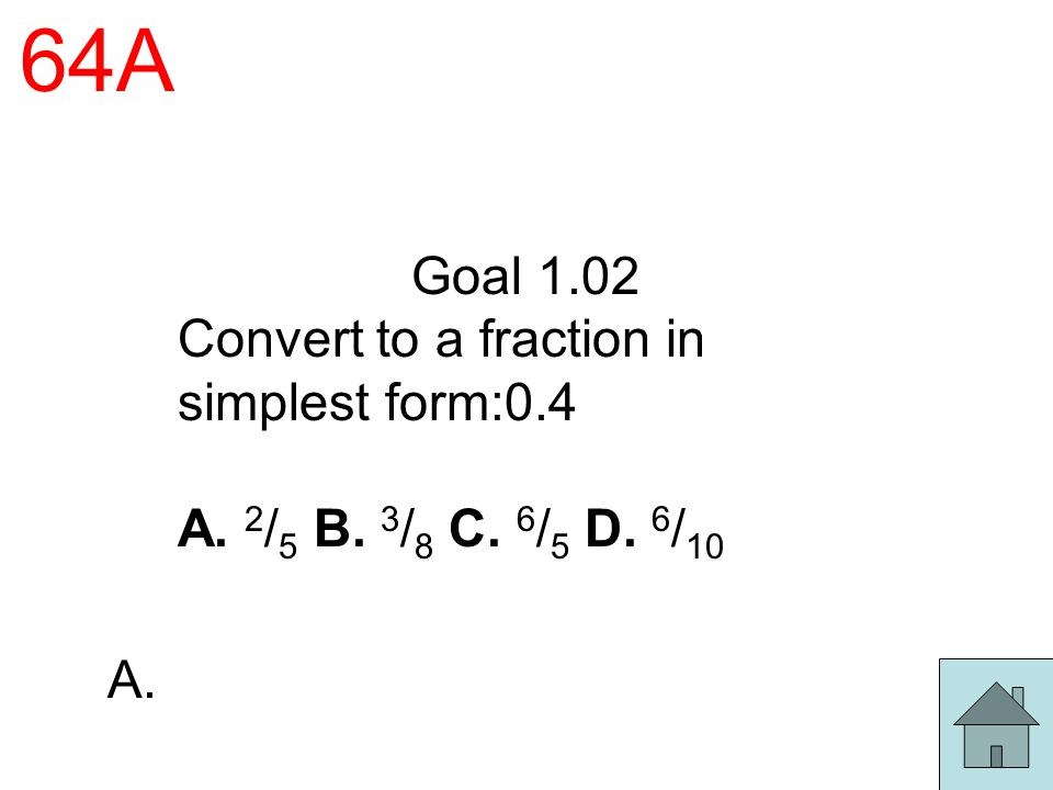 64A Goal 1.02 Convert to a fraction in simplest form:0.4
