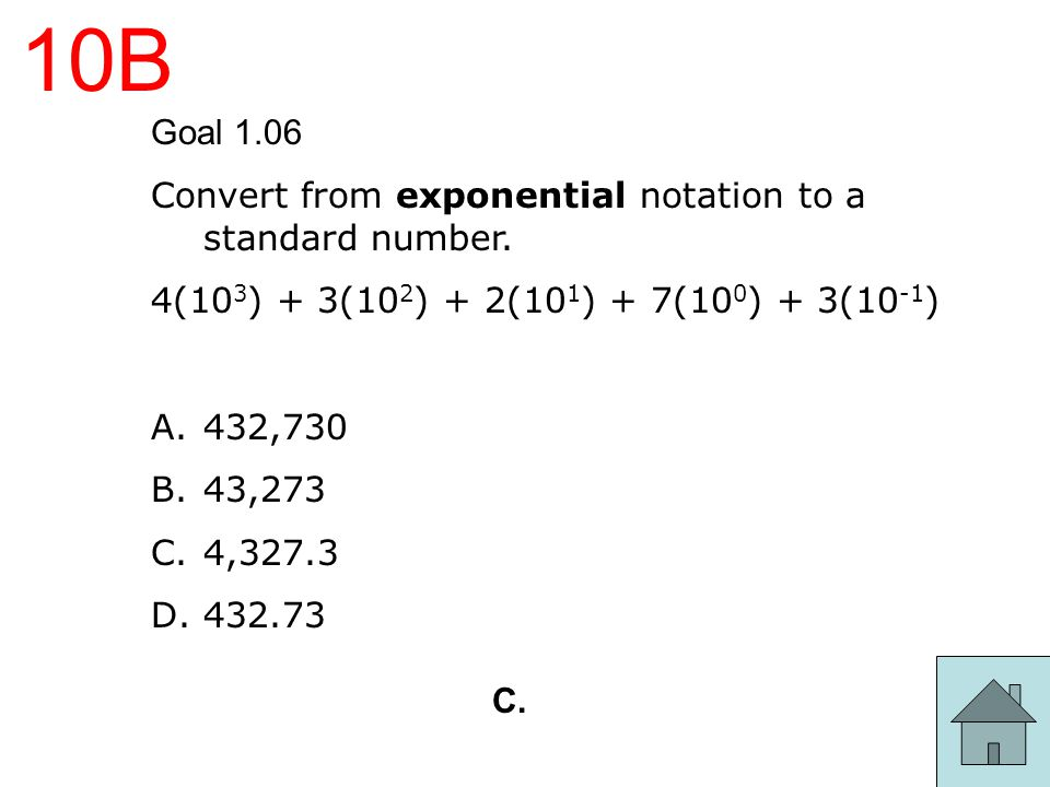 10B Goal 1.06 Convert from exponential notation to a standard number.