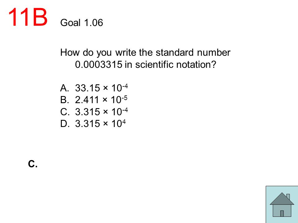11B Goal 1.06. How do you write the standard number 0.0003315 in scientific notation 33.15 × 10-4.