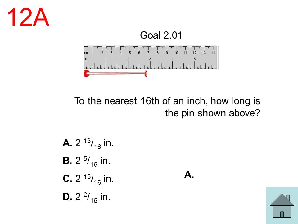 12A Goal 2.01. To the nearest 16th of an inch, how long is the pin shown above A. 2 13/16 in.