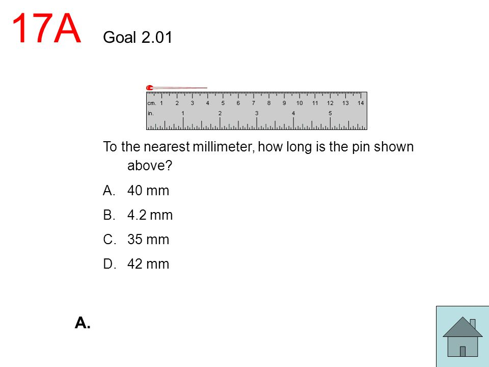 17A Goal 2.01. To the nearest millimeter, how long is the pin shown above 40 mm. 4.2 mm. 35 mm.