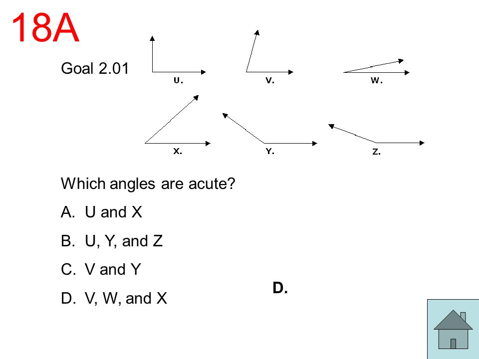 18A Goal 2.01 Which angles are acute U and X U, Y, and Z V and Y
