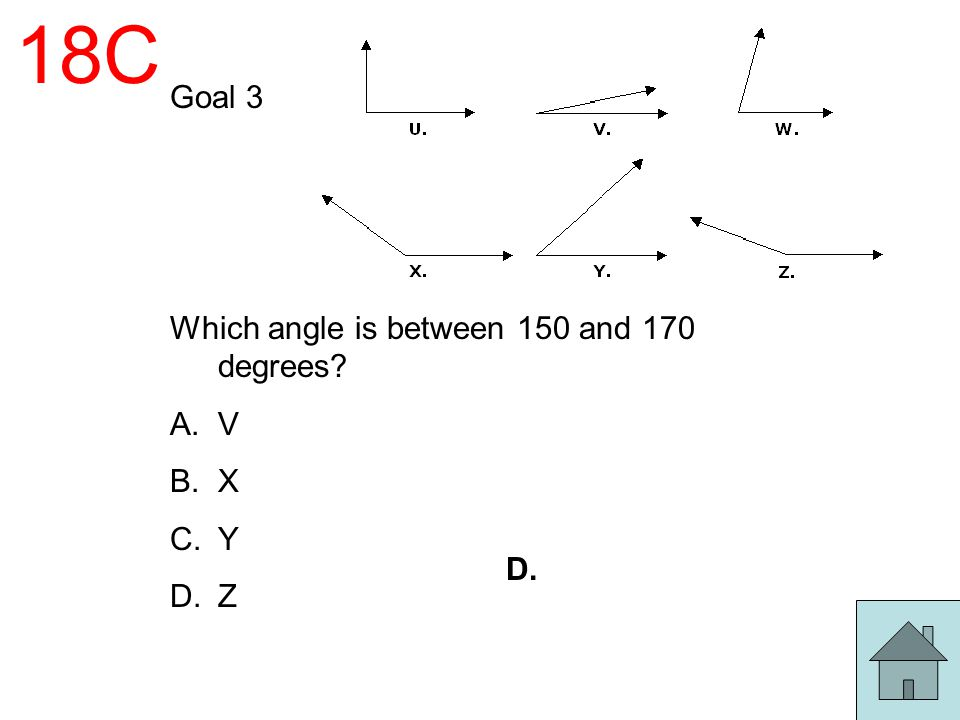 18C Goal 3 Which angle is between 150 and 170 degrees V X Y Z D.