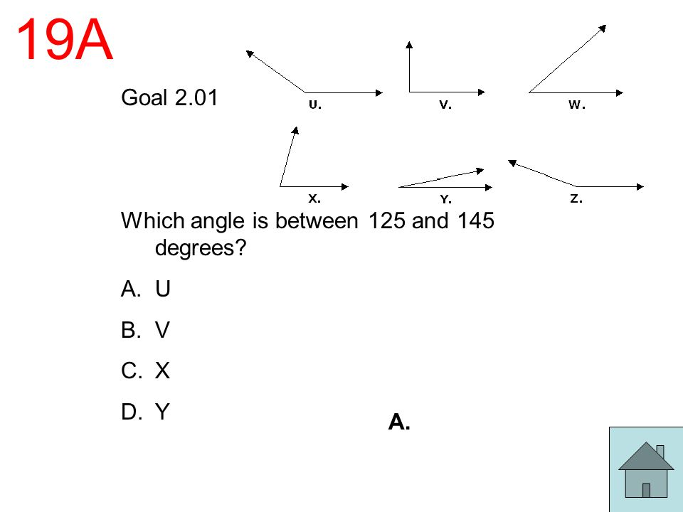 19A Goal 2.01 Which angle is between 125 and 145 degrees U V X Y A.