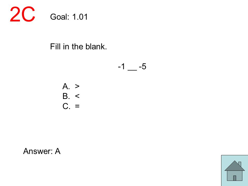 2C Goal: 1.01 Fill in the blank. -1 -5 > < = Answer: A