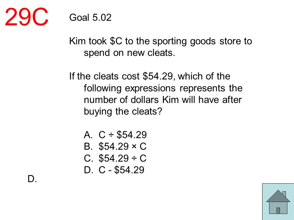 29C Goal 5.02. Kim took $C to the sporting goods store to spend on new cleats.